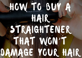 How to Buy a Hair Straightener That Won't Damage Your Hair